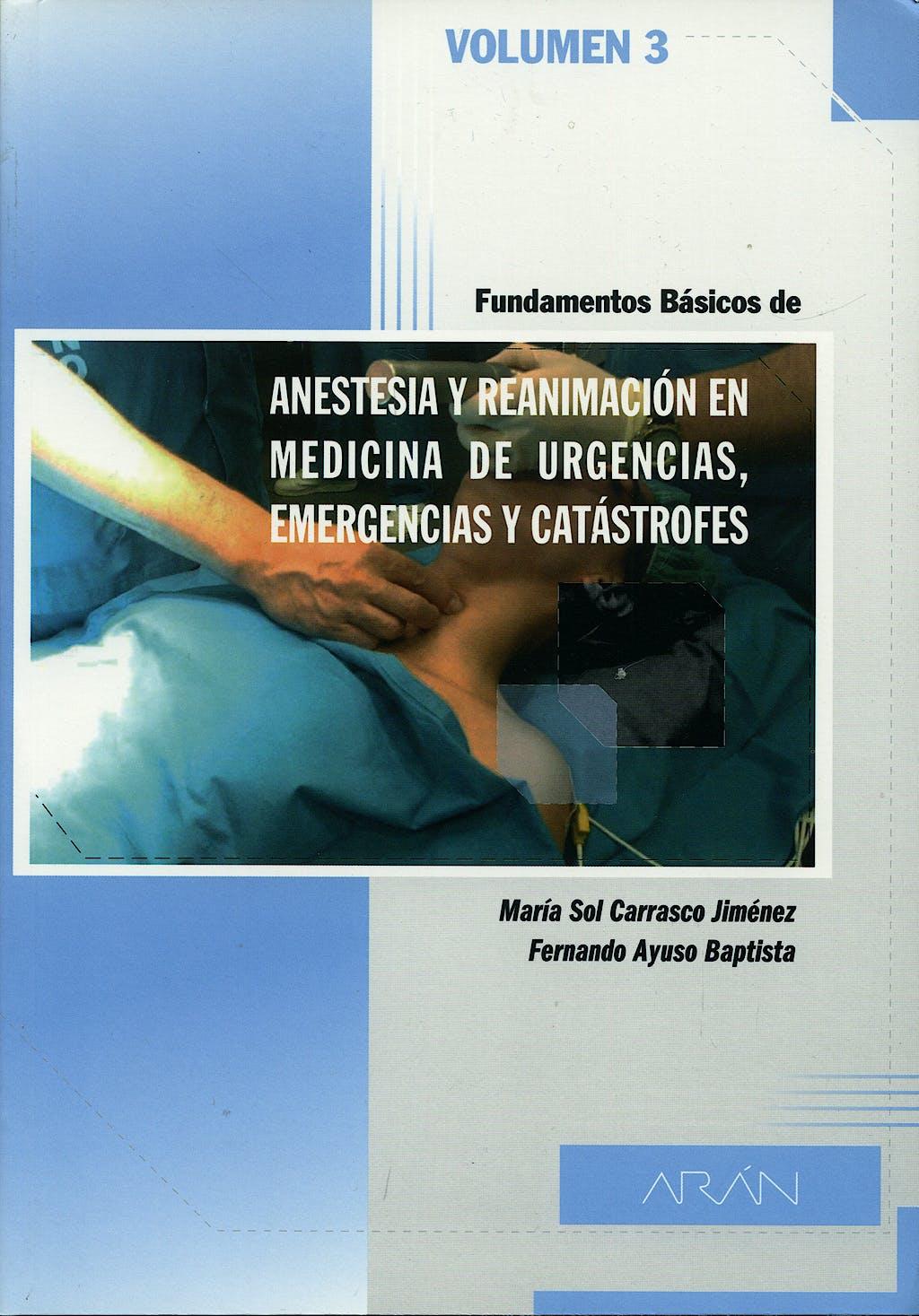 Portada del libro 9788495913869 Fundamentos Basicos de Anestesia y Reanimacion en Medicina de Urgencias, Emergencias y Catastrofes, vol.3