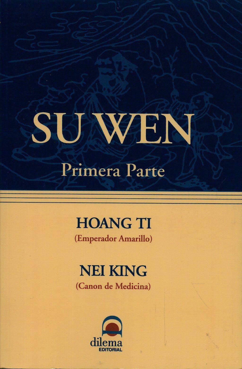 Portada del libro 9788496079175 Su Wen (Primera Parte): Hoang Ti (Emperador Amarillo), Nei King (Canon de Medicina)
