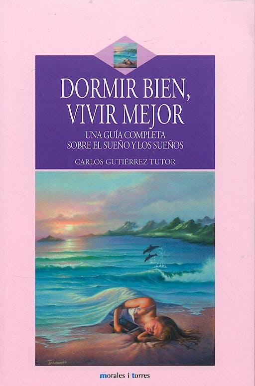 Portada del libro 9788496106390 Dormir Bien, Vivir Mejor. una Guia Completa sobre el Sueño y los Sueños