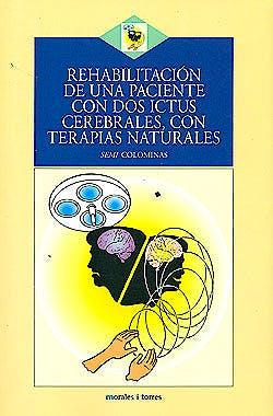 Portada del libro 9788496106772 Rehabilitación de una Paciente con Dos Ictus Cerebrales, con Terapias Naturales