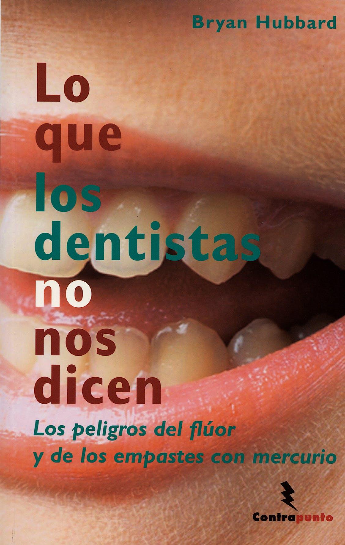 Portada del libro 9788496194892 Lo que los Dentistas no Nos Dicen. los Peligros del Fluor y de los Empastes con Mercurio