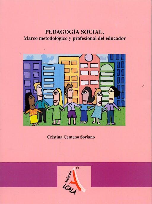 Portada del libro 9788496224780 Pedagogía Social. Marco Metodológico y Profesional del Educador