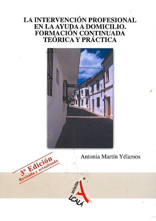 Portada del libro 9788496224889 La Intervencion Profesional en la Ayuda a Domicilio. Formacion Continuada Teorica y Practica
