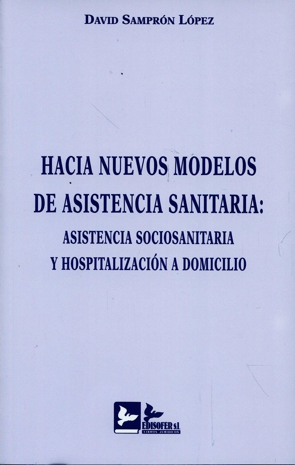 Portada del libro 9788496261815 Hacia Nuevos Modelos de Asistencia Sanitaria: Asistencia Sociosanitaria y Hospitalización a Domicilio