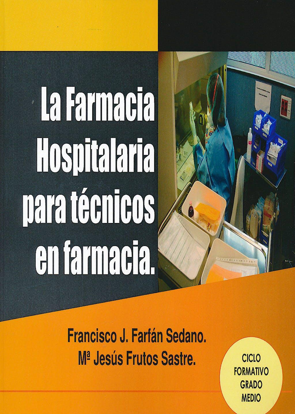 Portada del libro 9788496709355 La Farmacia Hospitalaria para Técnicos en Farmacia (Ciclo Formativo Grado Medio)