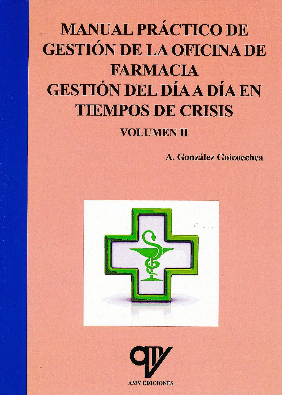 Portada del libro 9788496709850 Manual Práctico de Gestión de la Oficina de Farmacia. Gestión del Día a Día en Tiempos de Crisis, Vol. II