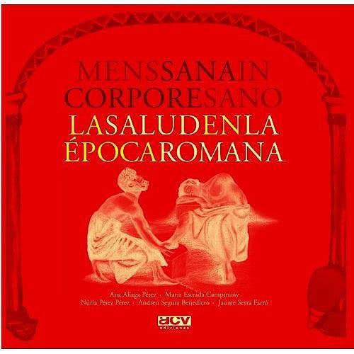 Portada del libro 9788496738669 Mens Sana In Corpore Sano, la Salud en la Época Romana