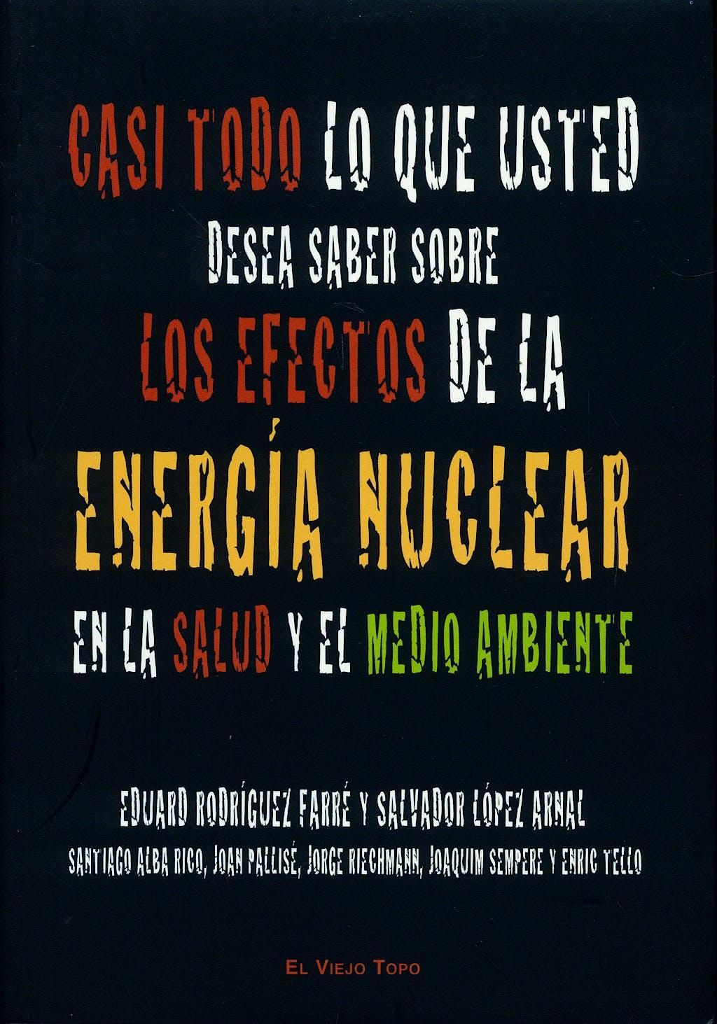 Portada del libro 9788496831636 Casi Todo lo que Usted Desea Saber sobre los Efectos de la Energia Nuc