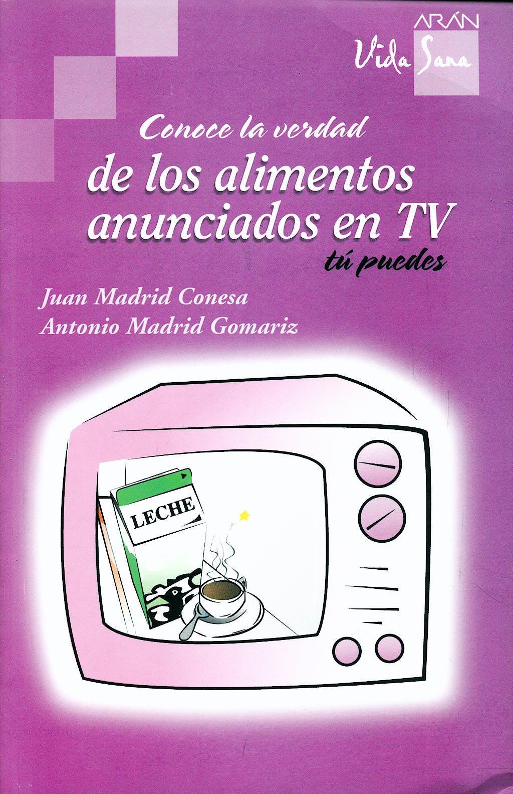 Portada del libro 9788496881525 Conoce la Verdad de los Alimentos Anunciados en Tv, Tu Puedes