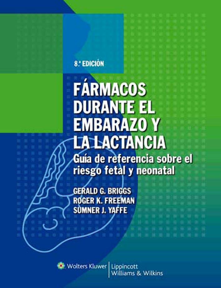 Portada del libro 9788496921276 Farmacos durante el Embarazo y la Lactancia. Guia de Referencia sobre el Riesgo Fetal y Neonatal