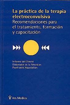 Portada del libro 9788497060233 La Practica de la Terapia Eletroconsulsiva. Recomendaciones para el Tratamiento, Formacion y Capacitacion