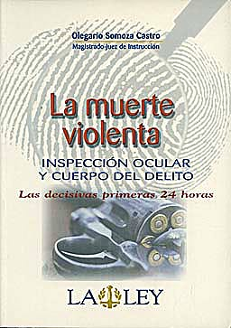 Portada del libro 9788497255745 La Muerte Violenta. Inspección Ocular y Cuerpo del Delito. Las Decisivas Primeras 24 Horas