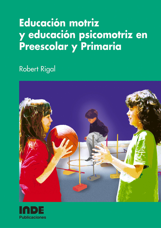 Portada del libro 9788497290715 Educación Motriz y Educación Psicomotriz en Preescolar y Primaria