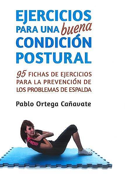 Portada del libro 9788497293556 Ejercicios para una Buena Condición Postural. 95 Fichas de Ejercicios para la Prevención de los Problemas de Espalda
