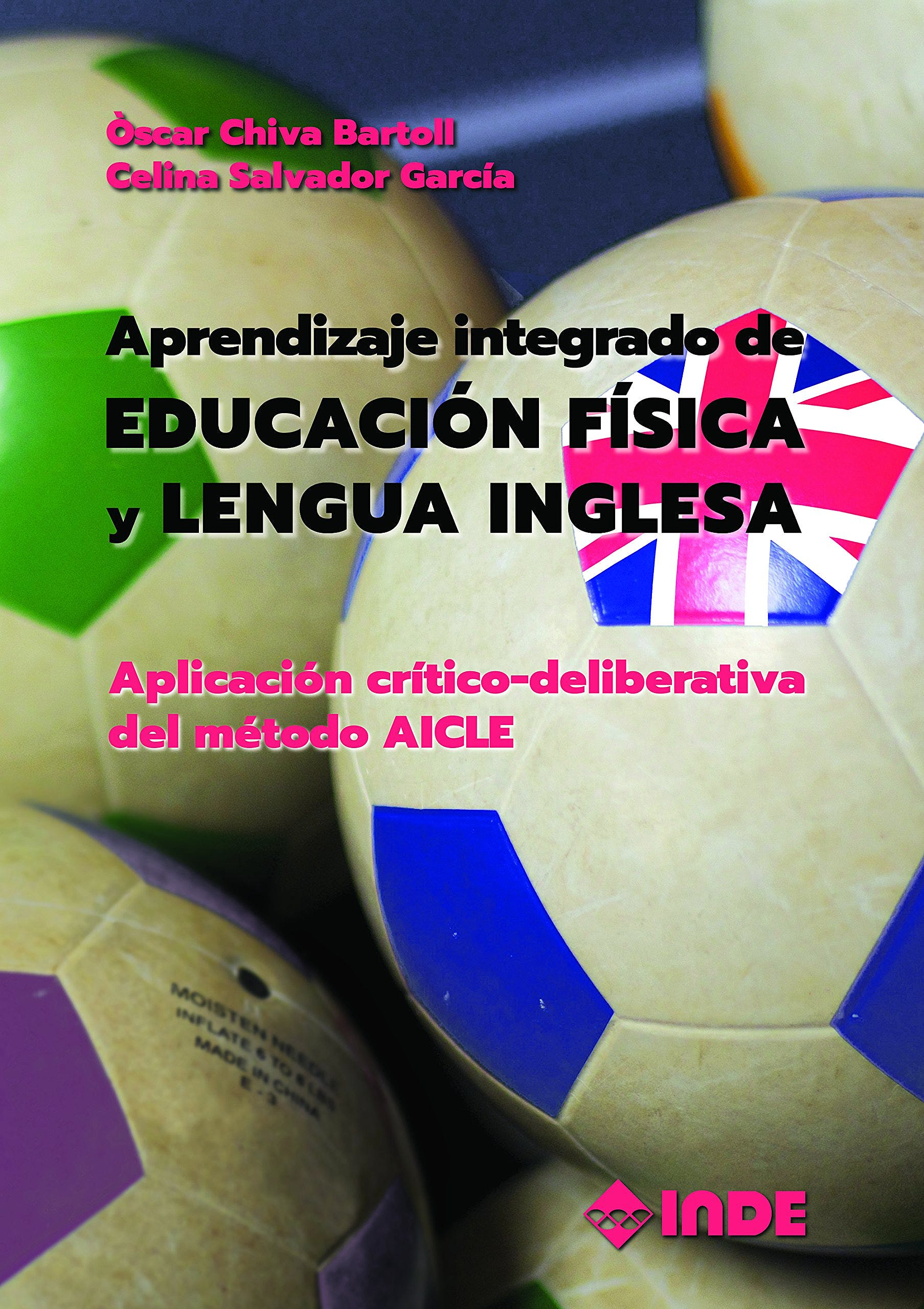 Portada del libro 9788497293570 Aprendizaje Integrado de Educación Física y Lengua Inglesa. Aplicación Críico-Deliberativa del Metodo AICLE