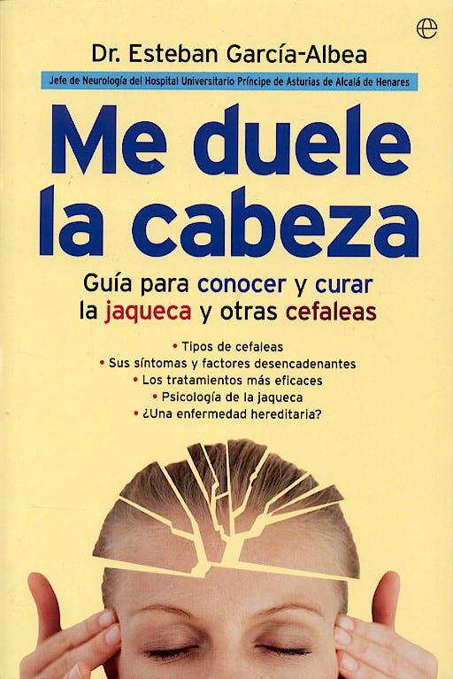 Portada del libro 9788497343428 Me Duele la Cabeza. Guía para Conocer y Curar la Jaqueca y Otras Cefal