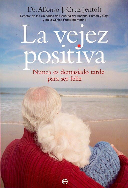 Portada del libro 9788497344999 La Vejez Positiva. Nunca es Demasiado Tarde para ser Feliz