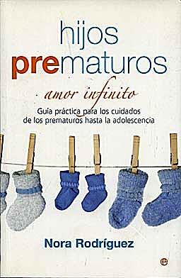 Portada del libro 9788497347631 Hijos Prematuros: Amor Infinito: Guia Practica para los Cuidados de los Prematuros hasta la Adolescencia