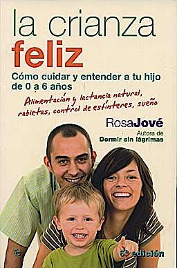 Portada del libro 9788497348164 La Crianza Feliz. como Cuidar y Entender a Tu Hijo de 0 a 6 Años. Alimentacion y Lactancia Natural, Rabietas, Control de Esfinteres, Sueño