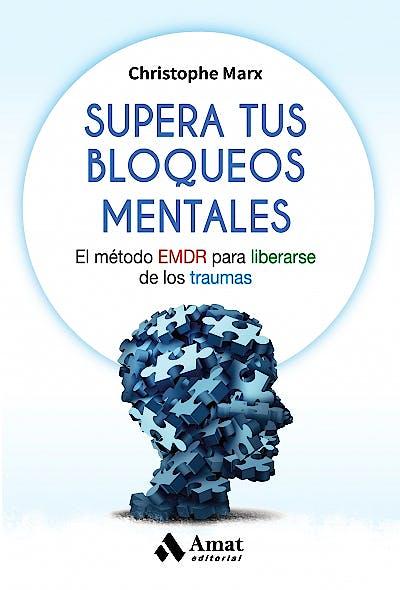 Portada del libro 9788497359061 Supera tus Bloqueos Mentales. El Método EMDR para Liberarse de los Traumas