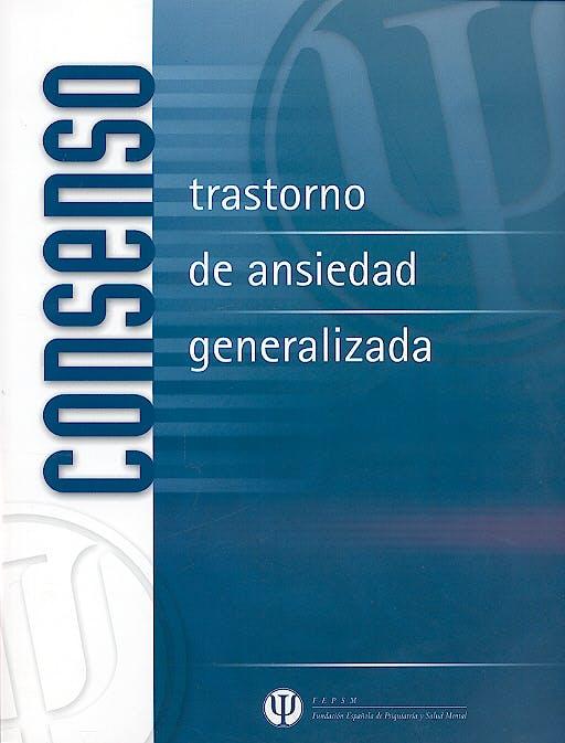 Portada del libro 9788497511124 Consenso: Trastorno de Ansiedad Generalizada