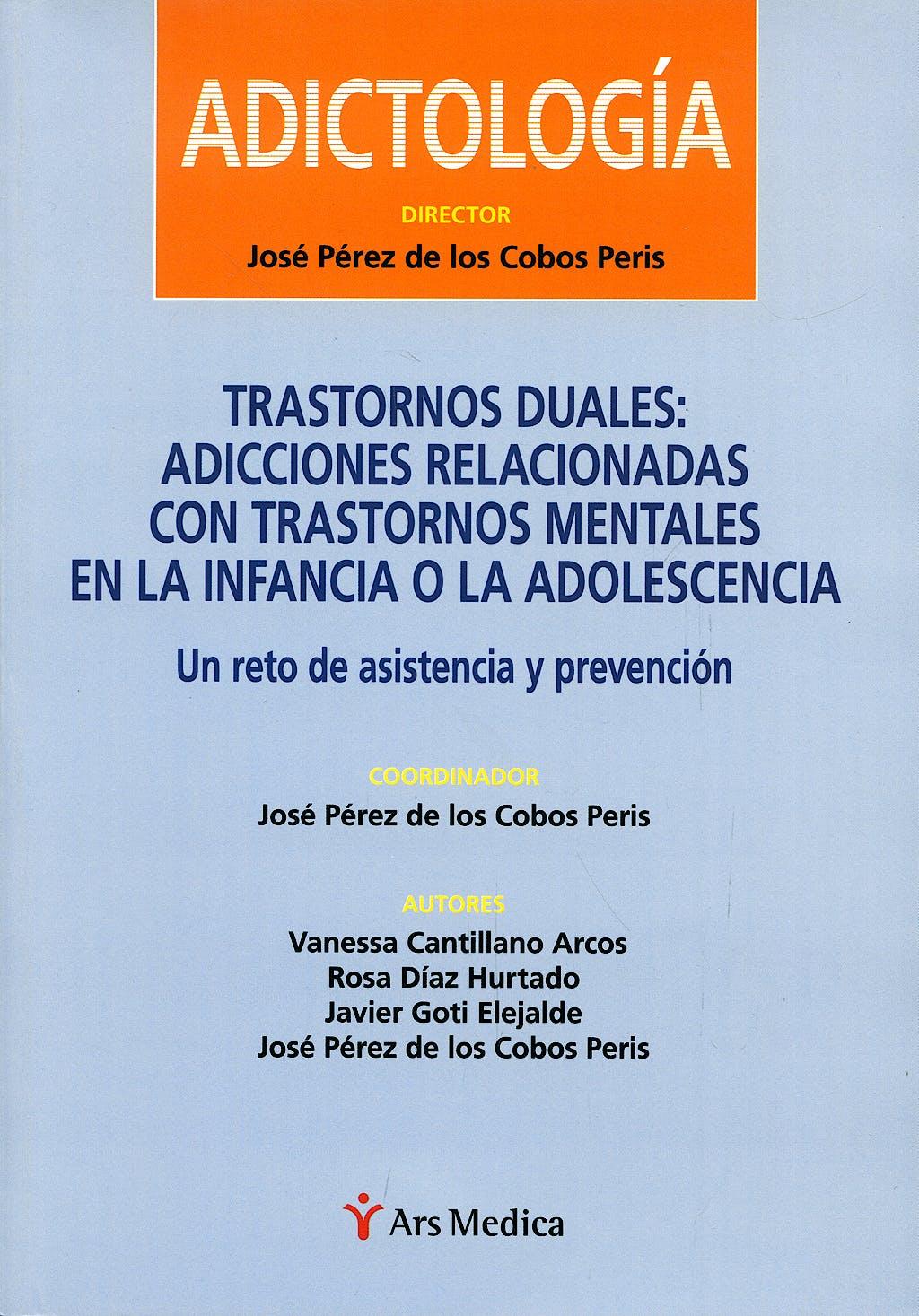 Portada del libro 9788497513326 Adictologia. Trastornos Duales: Adicciones Relacionadas con Trastornos Mentales en la Infancia o la Adolescencia. un Reto de Asistencia y Prevencion