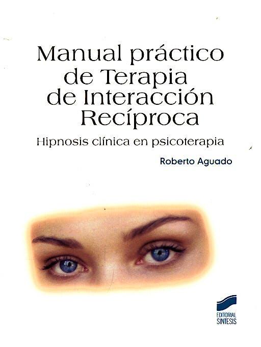 Portada del libro 9788497563352 Manual Practico de Terapia de Interaccion Reciproca. Hipnosis Clinica en Psicoterapia