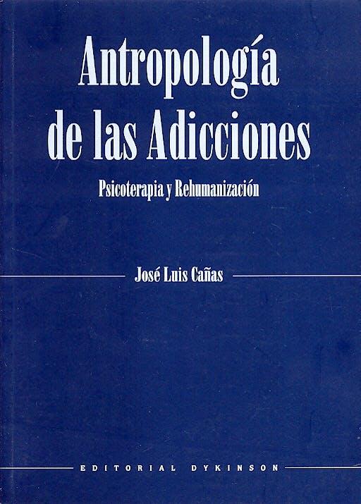 Portada del libro 9788497723145 Antropologia de las Adicciones. Psicoterapia y Rehumanizacion