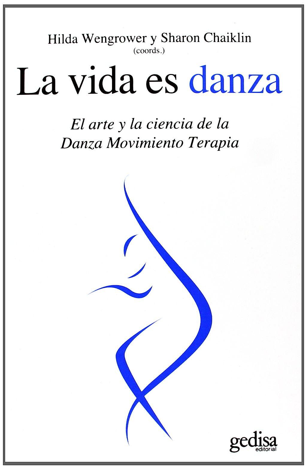 Portada del libro 9788497842273 La Vida es Danza. el Arte y la Ciencia de la Danza Movimiento Terapia
