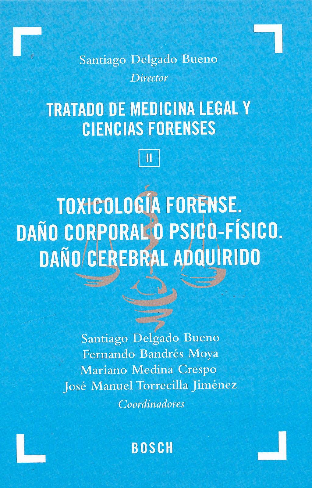 Portada del libro 9788497905695 Tratado de Medicina Legal y Ciencias Forenses, Tomo II: Toxicología Forense. Daño Corporal o Psico-Físico. Daño Cerebral Adquirido