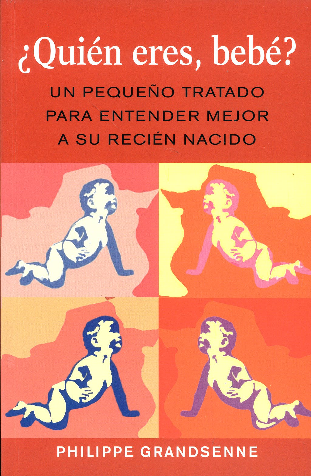 Portada del libro 9788497990707 ¿Quien Eres, Bebe? un Pequeño Tratado para Entender Mejor a Su Recien Nacido