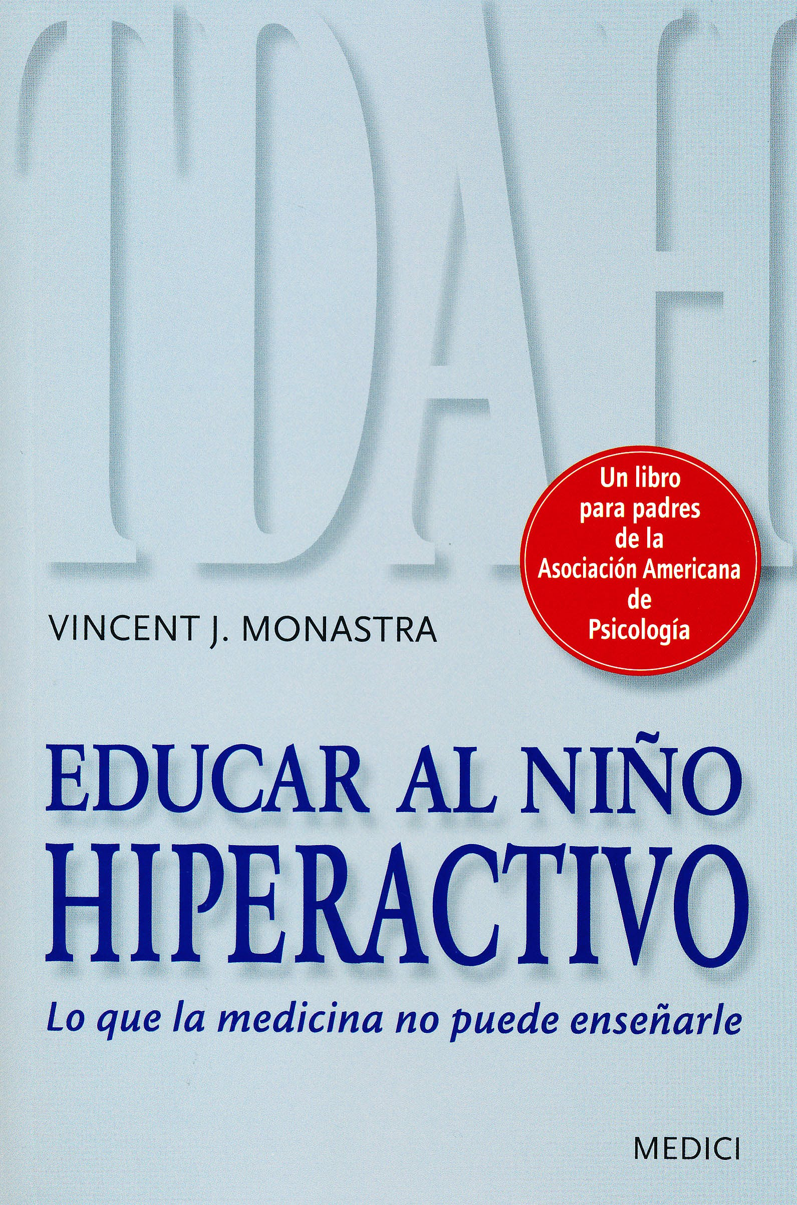 Portada del libro 9788497991186 Educar al Niño Hiperactivo. lo que la Medicina no Puede Enseñarle