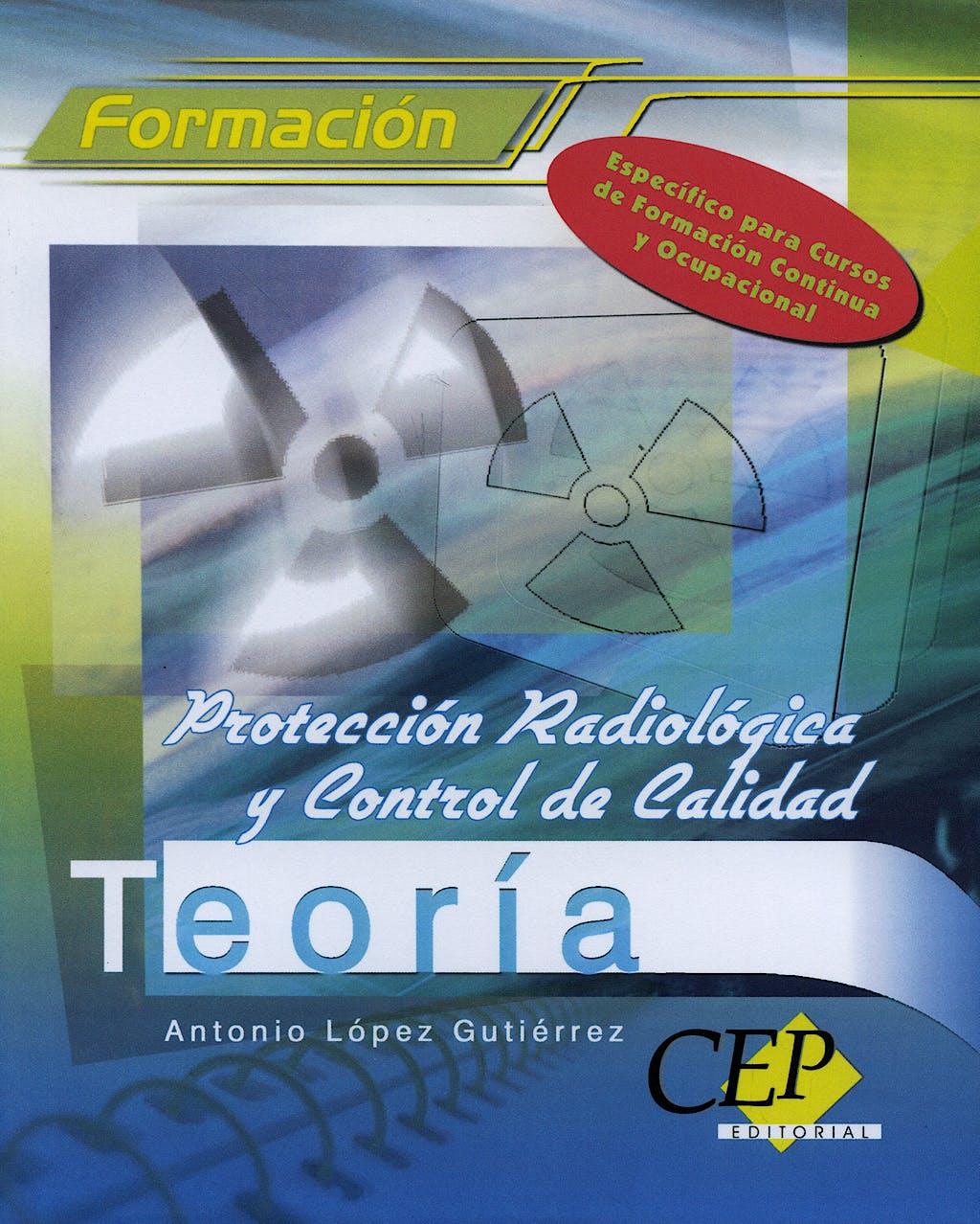 Portada del libro 9788498082388 Proteccion Radiologica y Control de Calidad. Teoria