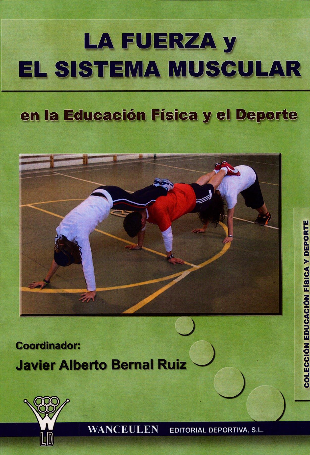 Portada del libro 9788498231793 La Fuerza y el Sistema Muscular en Educacion Fisica y Deporte