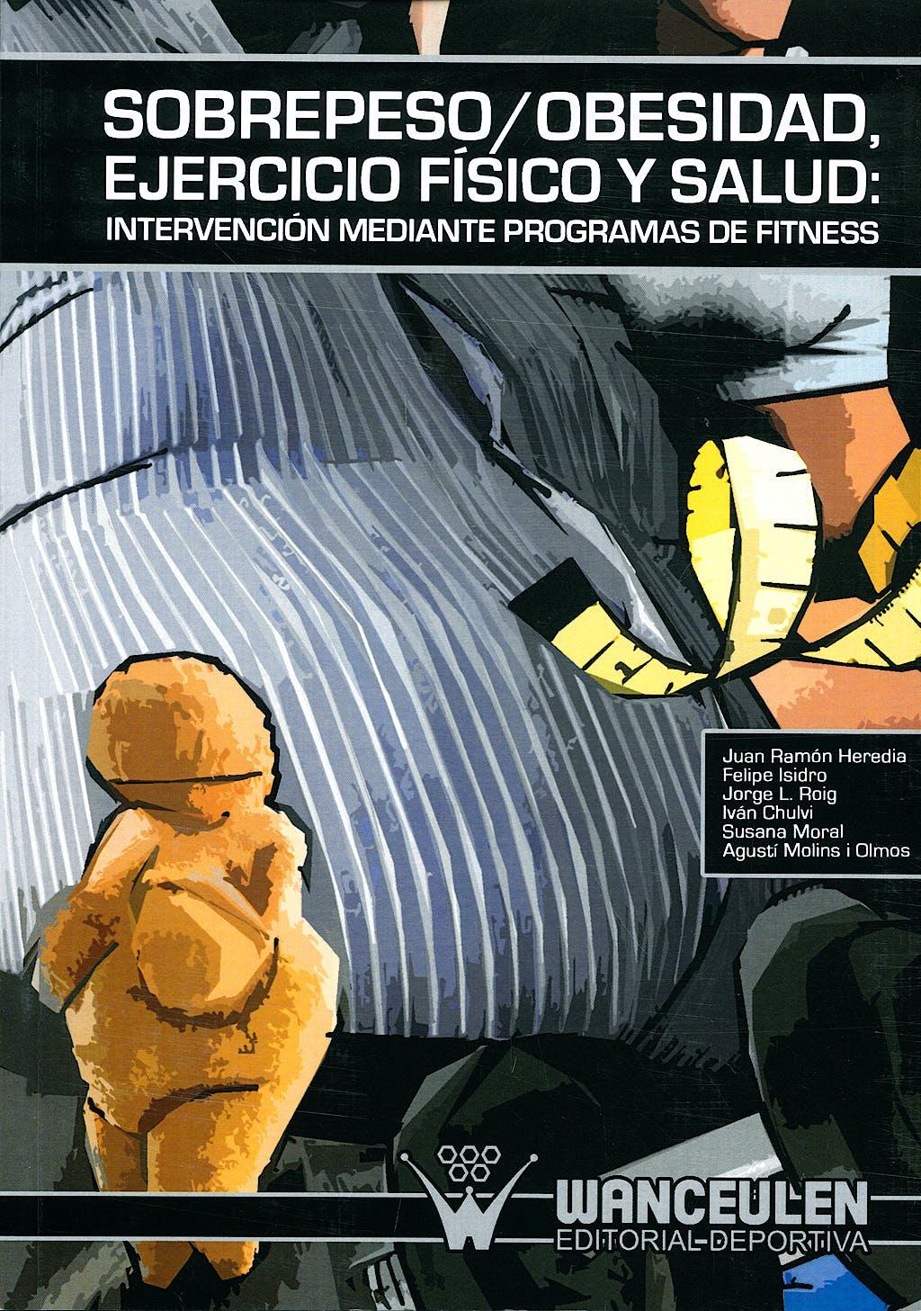 Portada del libro 9788498235579 Sobrepeso/obesidad, Ejercicio Fisico y Salud: Intervencion mediante Programas de Fitness