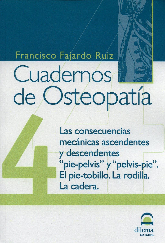 """Portada del libro 9788498270440 Cuadernos de Osteopatía nº 4: Consecuencias Mecánicas Ascendentes y Descendentes """"Pie-Pelvis"""" y """"Pelvis-Pie"""", el Pie-Tobillo, la Rodilla, la Cadera"""
