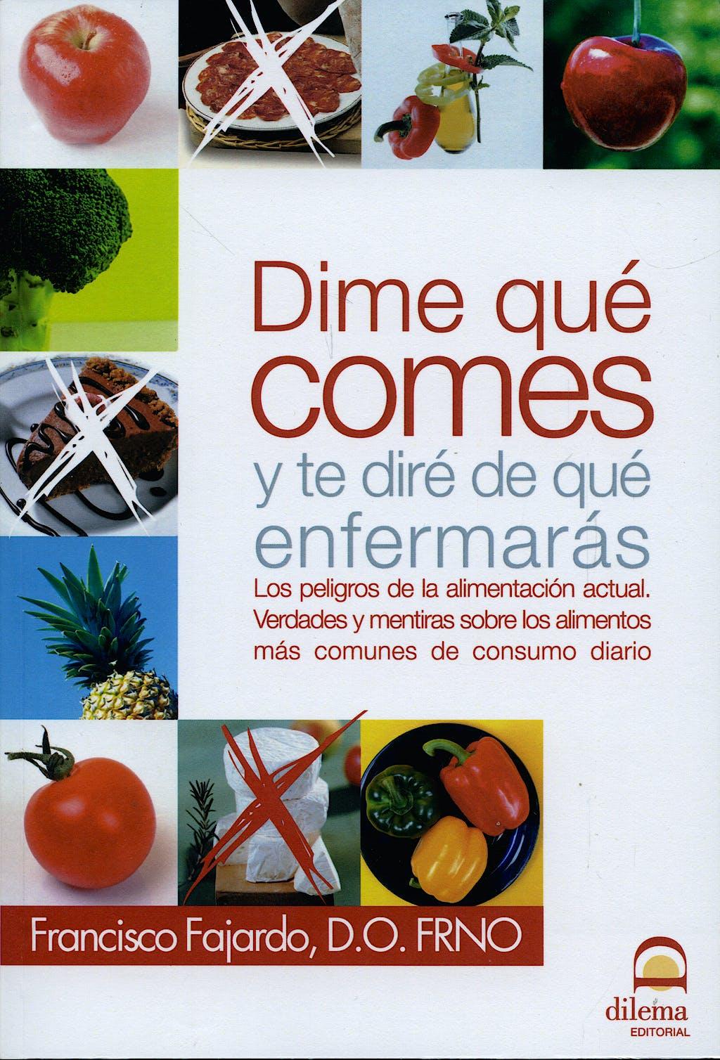 Portada del libro 9788498270815 Dime que Comes y Te Dire de que Enfermaras. los Peligros de la Alimentacion Actual. Verdades y Mentiras sobre los Alimentos mas Comunes de Consumo…