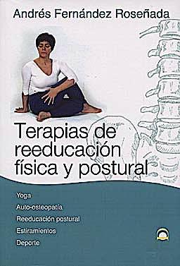 Portada del libro 9788498271157 Terapias de Reeducación Física y Postural. Yoga, Auto-Osteopatía, Reeducación Postural, Estiramientos, Deporte
