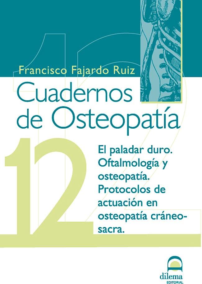 Portada del libro 9788498272444 Cuadernos de Osteopatía nº 12: el Paladar Duro, Oftalmología y Osteopatía, Protocolos de Actuación en Osteopatía Craneo-Sacra