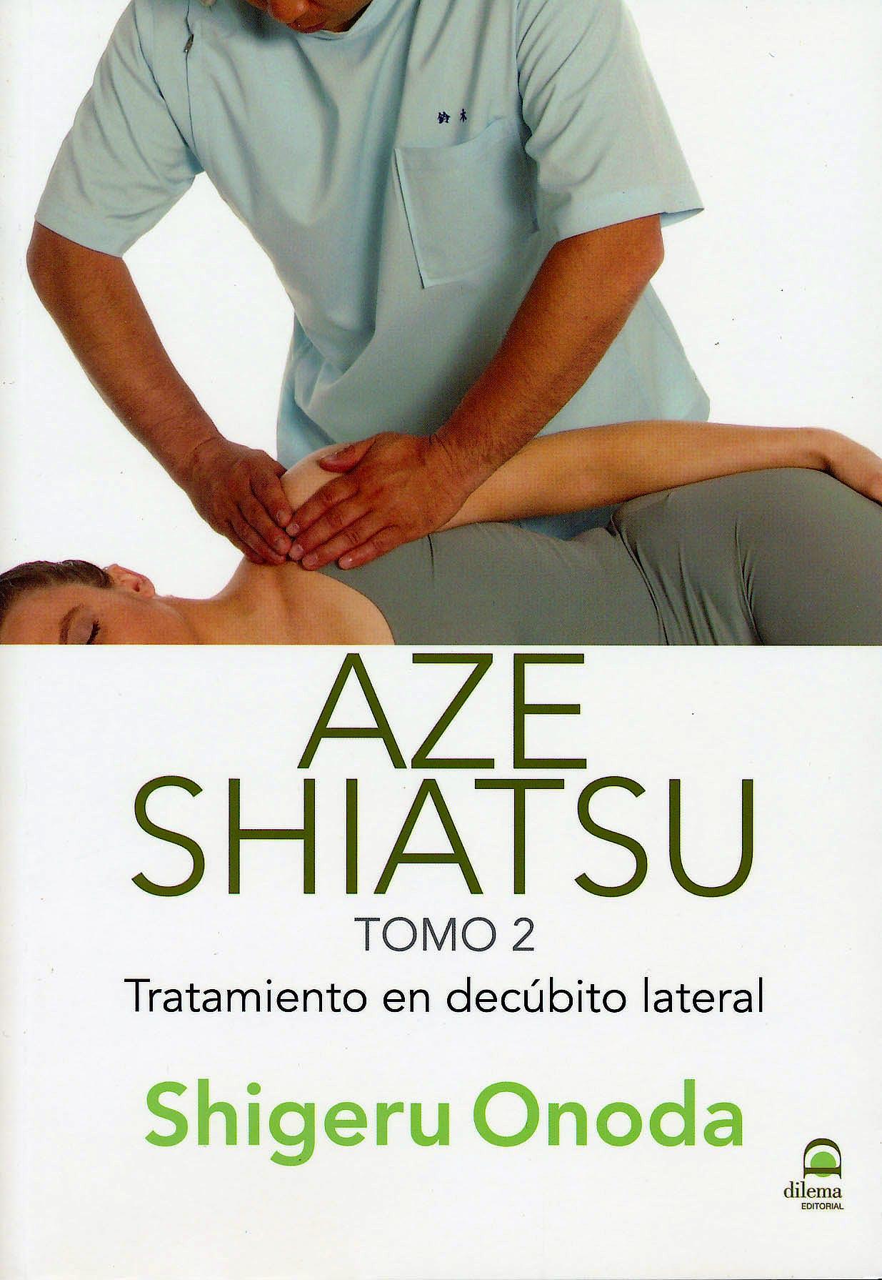Portada del libro 9788498272536 Aze Shiatsu, Tomo 2: Tratamiento en Decubito Lateral