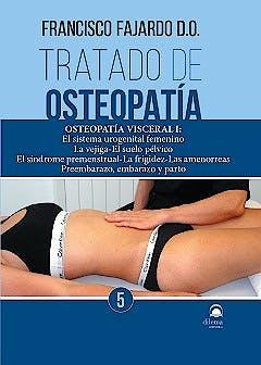 Portada del libro 9788498273786 Tratado de Osteopatía, Vol. 5: Osteopatía Visceral I: El Sistema Urogenital Femenino, la Vejiga, el Suelo Pélvico, el Síndrome Premenstrual…