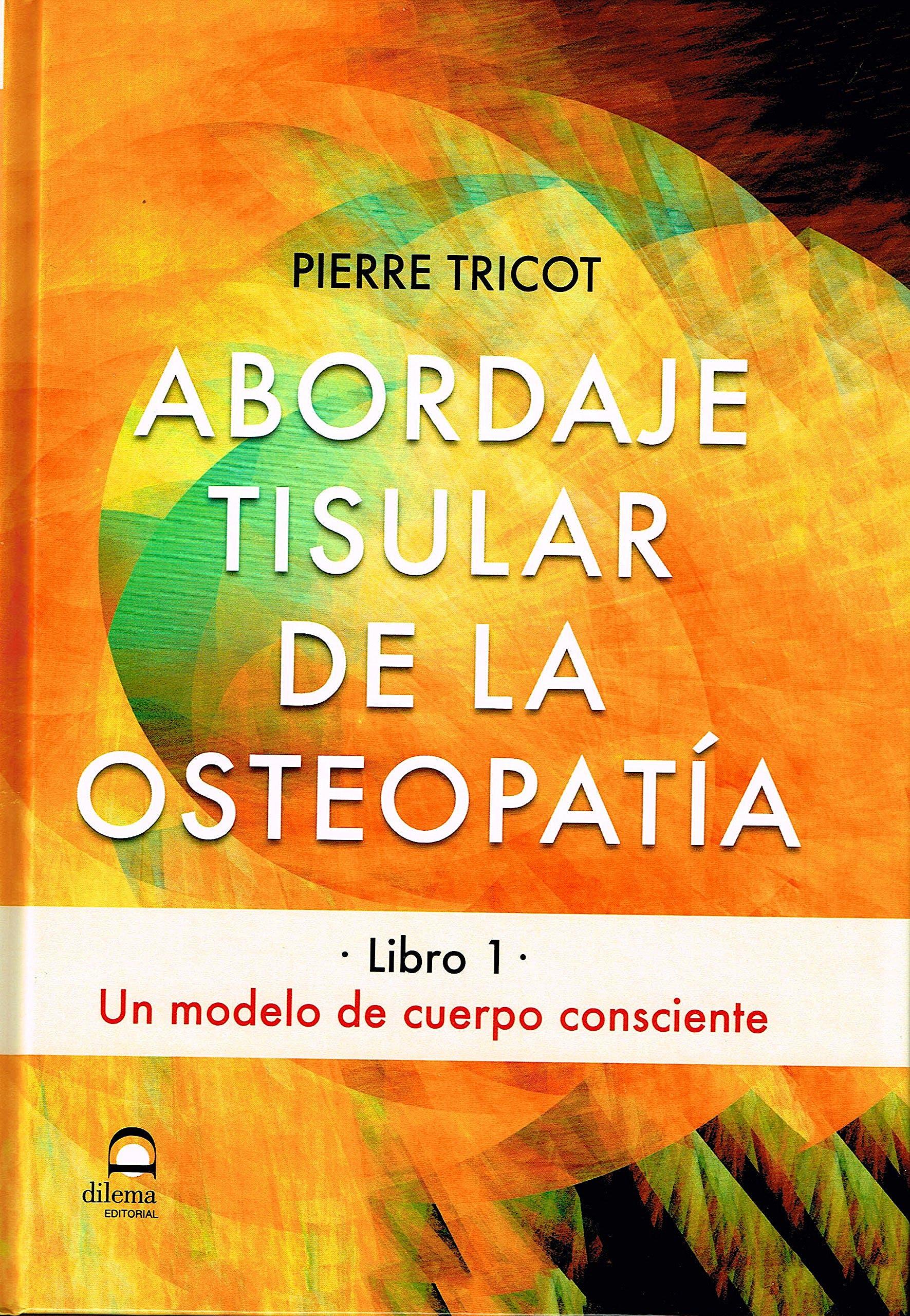 Portada del libro 9788498273892 Abordaje Tisular de la Osteopatía, Libro 1: Un Modelo de Cuerpo Consciente
