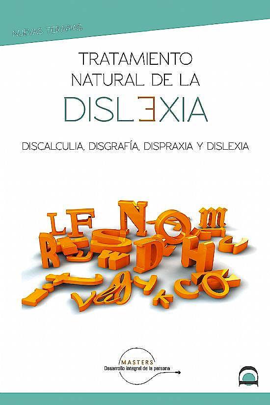 Portada del libro 9788498275186 Tratamiento Natural de la Dislexia. Discalculia, Disfrafía, Dispraxia y Dislexia