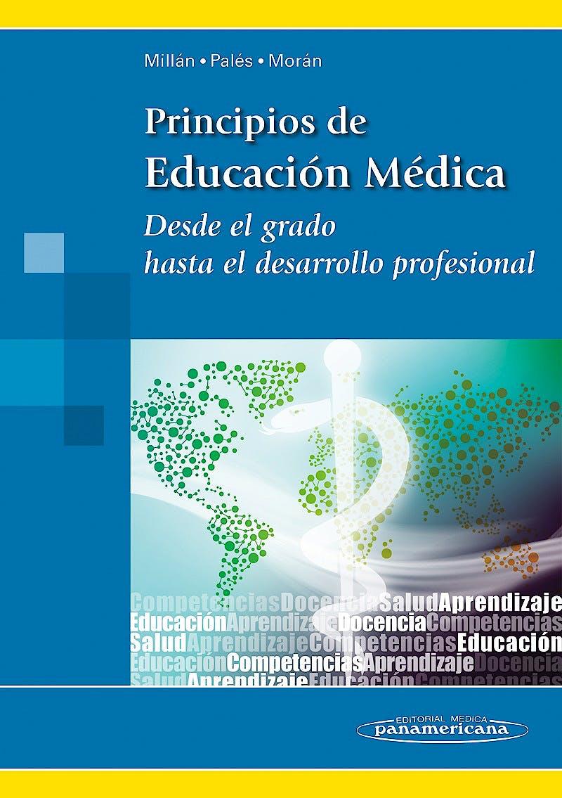 Portada del libro 9788498354447 Principios de Educación Médica. Desde el Grado hasta el Desarrollo Profesional