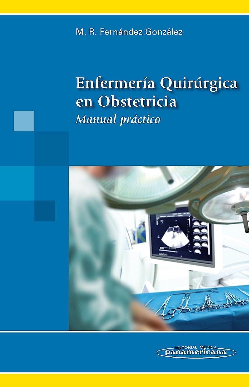 Portada del libro 9788498357912 Enfermería Quirúrgica en Obstetricia. Manual Práctico