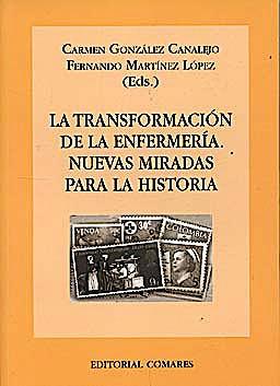 Portada del libro 9788498367584 La Transformación de la Enfermería. Nuevas Miradas para la Historia