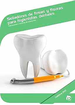 Portada del libro 9788498391251 Selladores de Fosas y Fisuras para Higienistas Dentales. Indicaciones y Tecnicas de Colocacion + Dvd