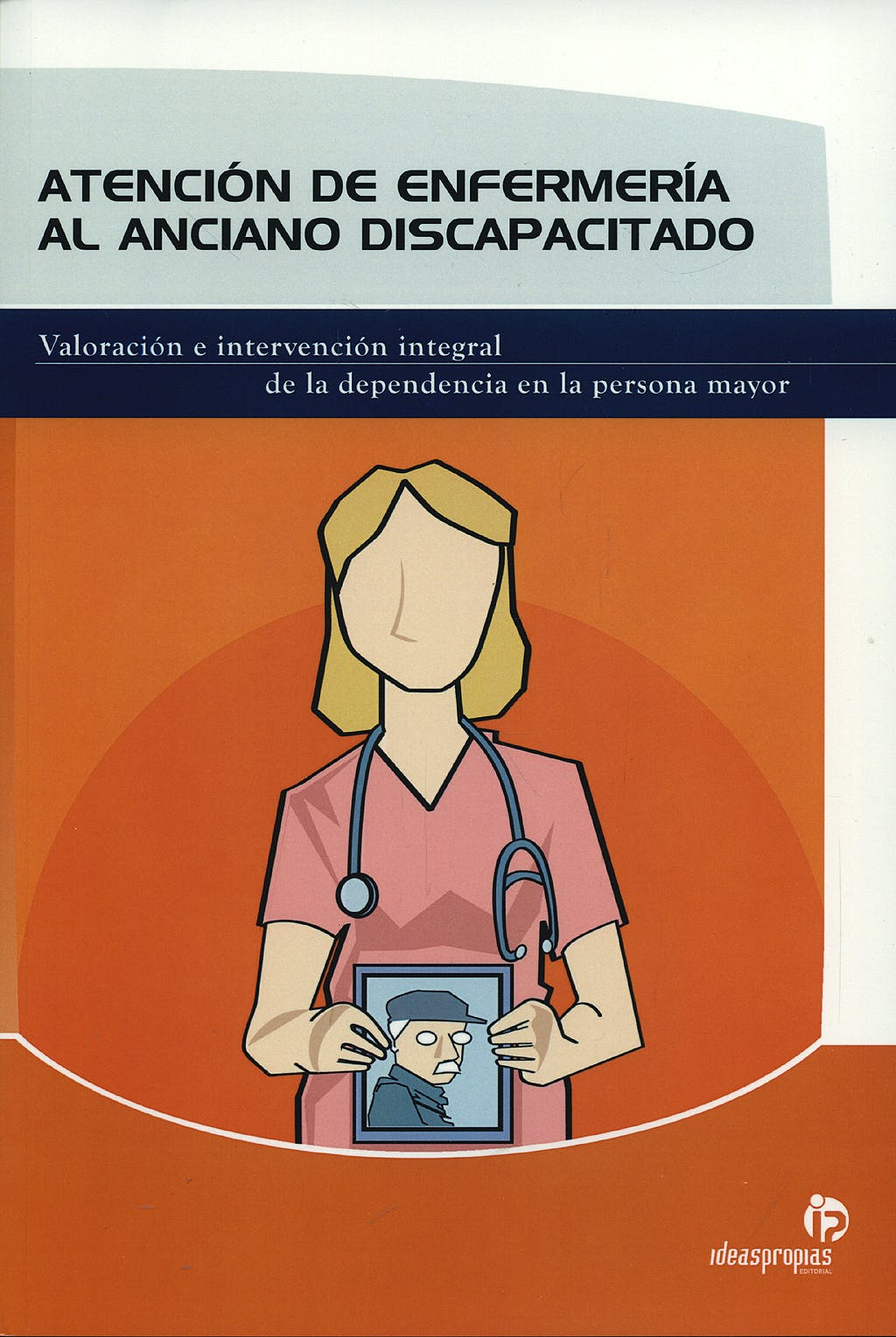 Portada del libro 9788498391275 Atencion de Enfermeria al Anciano Discapacitado. Valoracion e Intervencion Integral de la Dependencia en la Persona Mayor