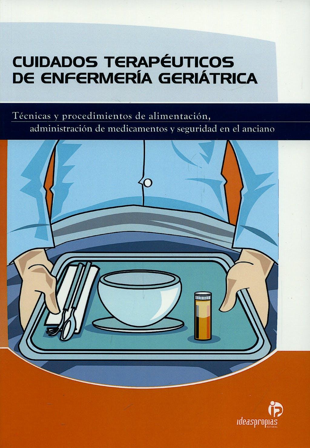 Portada del libro 9788498391282 Cuidados Terapeuticos de Enfermeria Geriatrica. Tecnicas y Procedimientos de Alimentacion, Administracion de Medicamentos y Seguridad en el Anciano