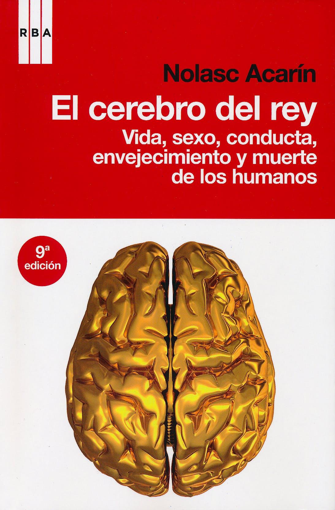 Portada del libro 9788498677577 El Cerebro del Rey. Vida, Sexo, Conducta, Envejecimiento y Muerte de los Humanos